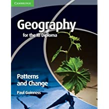 Geography for the IB Diploma Patterns and Change by Paul Guinness (2010-11-22)
