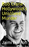 Bob Crane : Hollywood's Unsolved Murder (English Edition)