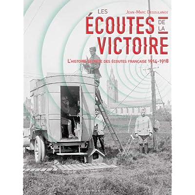 Les écoutes de la victoire : L'histoire secrète des services d'écoute français (1914-1918)