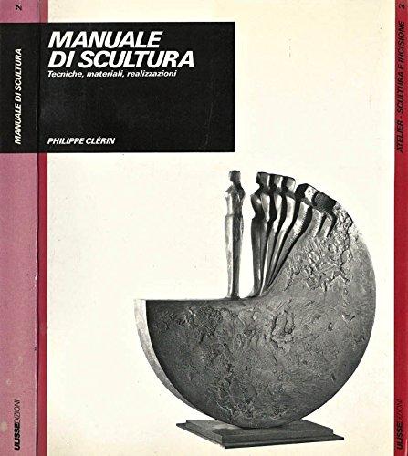 Manuale di Scultura. Tecniche, materiali, realizzazzioni.