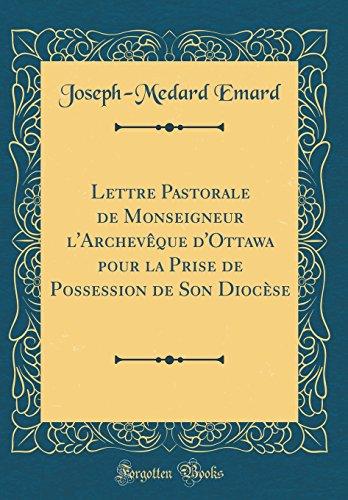 Lettre Pastorale de Monseigneur L'Archeveque D'Ottawa Pour La Prise de Possession de Son Diocese (Classic Reprint)