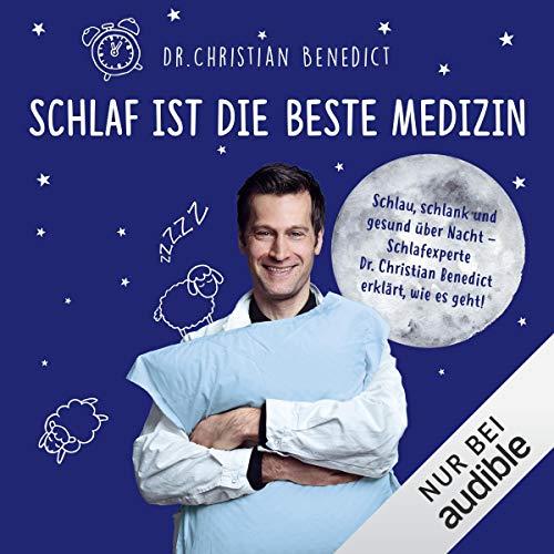 Schlaf ist die beste Medizin. Schlau, schlank und gesund über Nacht: Schlafexperte Dr. Christian Benedict erklärt, wie es geht!