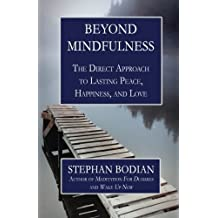 Beyond Mindfulness: The Direct Approach to Lasting Peace, Happiness, and Love by Stephan Bodian (2014-09-16)