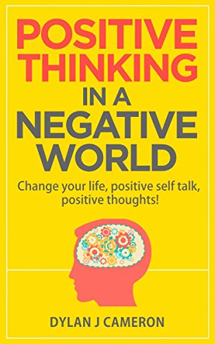 POSITIVE THINKING,In a Negative World: Change Your Life,Positive Self Talk,Positive Thoughts! (Positive Energy,Mindset,Self improvement) (English Edition)