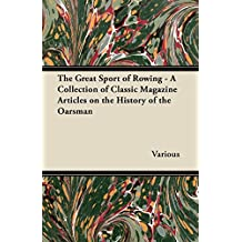 The Great Sport of Rowing - A Collection of Classic Magazine Articles on the History of the Oarsman (English Edition)