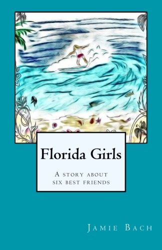 Florida Girls A story about six best friends