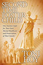 Second Time Foster Child: How One Family Adopted a Fight Against the State for their Son's Mental Healthcare while Preserving their Family by Toni Hoy (2012-05-01)