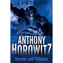 Legends: Heroes and Villains by Anthony Horowitz (2011-05-24)