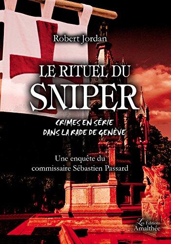 Le rituel du sniper - Une enquête du commissaire Sébastien Passard par Robert Jordan