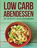 Low Carb Abendessen: 200 Top Rezepte Für Das Küchenwunder - Lena Franke