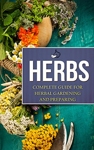 herbs-complete-guide-for-herbal-gardening-and-preparing-simple-and-easy-beginners-guide-to-master-he