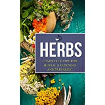 Herbs: Complete Guide For Herbal Gardening And Preparing, Simple And Easy Beginners Guide To Master Herbs (Herbal remedies, health, natural healing, medicinal, ... weightloss, gardening) (English Edition)