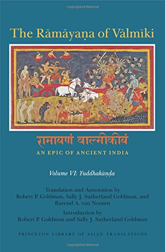 The Ramayana of Valmiki – An Epic of Ancient India Volume VI – Yuddhakanda: 6 (Princeton Library of Asian Translations)