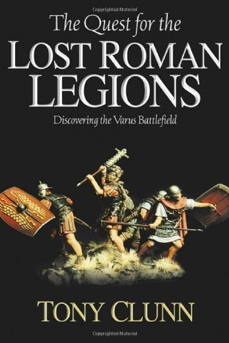 QUEST FOR THE LOST ROMAN LEGIONS: Discovering the Varus Battlefield by Clunn, Tony (2009) Paperback