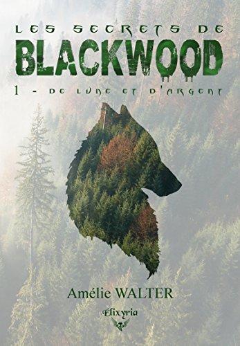 Les secrets de Blackwood: 1 - De lune et d'argent (Elixir of Moonlight) par Amélie Walter