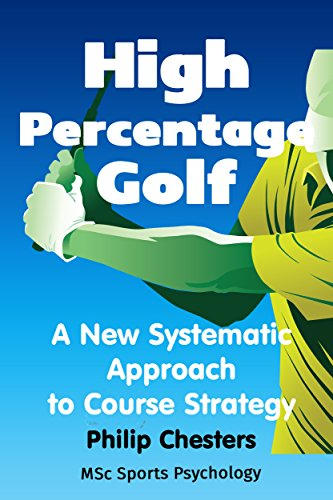 High Percentage Golf: A New Systematic Approach to Course Strategy (Red Golf Blue Golf Book 2) (English Edition) por Philip Chesters