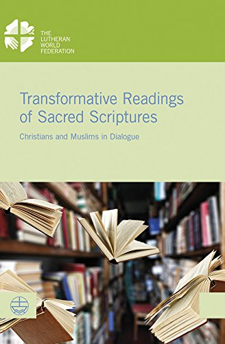 Transformative Readings of Sacred Scriptures: Christians and Muslims in Dialogue (LWF Documentation, Band 62)