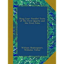 King Lear: Parallel Texts of the First Quarto and the First Folio