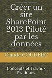 Telecharger Livres Creer un site SharePoint 2013 Pilote par les donnees Concepts et Travaux Pratiques (PDF,EPUB,MOBI) gratuits en Francaise