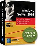 Windows Server 2016 : Administrez le serveur et gérez les services Active Directory