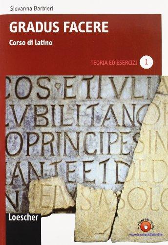 Gradus facere. Corso di latino. Teoria ed esercizi. Per i Licei e gli Ist. magistrali. Ediz. illustrata. Con espansione online: 1