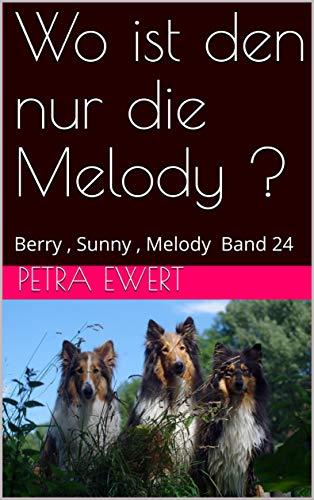 Wo ist den nur die Melody ?: Berry , Sunny , Melody Band 24 (Berry ,Sunny und Melody) Berry Band