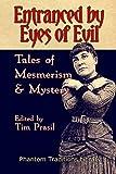 Entranced by Eyes of Evil: Tales of Mesmerism and Mystery (Phantom Traditions Library, Band 1) - Edgar Allan Poe, Louisa May Alcott, Arthur Conan Doyle, Ambrose Bierce, Fitz-James O'Brien, E.T.A. Hoffmann, Rhoda Boughton, Mary Elizabeth Braddon, L.T. Meade