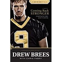 Coming Back Stronger: Unleashing the Hidden Power of Adversity by Drew Brees (2011-09-01)