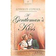 A Gentleman's Kiss: Regency Series #4 (Heartsong Presents #683) by Kimberley Comeaux (2006-02-01)