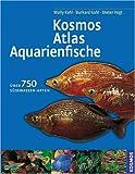 Kosmos-Atlas Aquarienfische: Über 750 Süsswasser-Arten