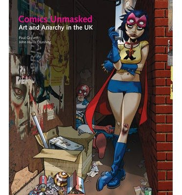 [ COMICS UNMASKED: ART AND ANARCHY IN THE UK ] Comics Unmasked: Art and Anarchy in the UK By Gravett, Paul ( Author ) Aug-2014 [ Hardcover ]