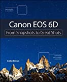 Image de Canon EOS 6D: From Snapshots to Great Shots