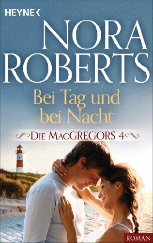 Die MacGregors 4. Bei Tag und bei Nacht (Die MacGregor-Serie) (Macgregors-serie Nora Roberts)