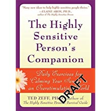The Highly Sensitive Person's Companion: Daily Exercises for Calming Your Senses in an Overstimulating World by Ted Zeff PhD (2007-03-01)