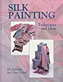 Silk Painting: Techniques and Ideas by Jill Kennedy (1992-01-23) - Jill Kennedy;Jane Varrall