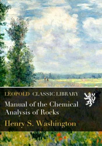 Manual of the Chemical Analysis of Rocks por Henry S. Washington