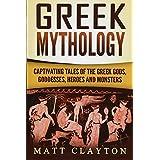 Greek Mythology: Captivating Tales of the Greek Gods, Goddesses, Heroes and Monsters: Volume 1 (Classical Mythology; Greek Myths)