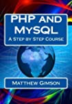 PHP and MySQL: A Step by Step Course...