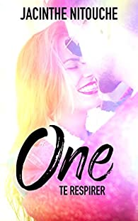 One, tome 2 : Te respirer par Jacinthe Nitouche