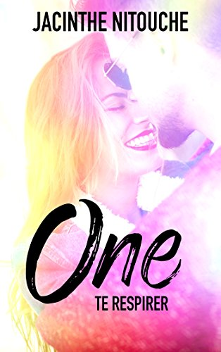 One - Tome 2 - Te respirer par [Nitouche, Jacinthe]