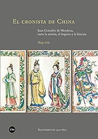 El cronista de China: Juan González de Mendoza, entre la misión, el imperio y la historia par  Diego Sola García