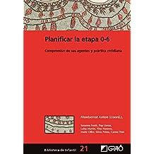 Planificar la etapa 0-6. Compromiso de sus agentes y práctica cotidiana (BIBLIOTECA DE INFANTIL)