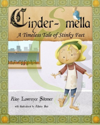 Cinder-Smella, A Timeless Tale of Stinky Feet by Alan Lawrence Sitomer (2010-12-01)