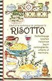 L'art et la technique de préparer le risotto : Recettes italiennes de risottos traditionnels, façon campagnarde, terroir et marinière