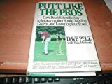Putt Like the Pros: Dave Pelz's Scientific Way to Improving Your Stroke, Reading Greens, and Lowering Your Score by Dave Pelz (1989-03-01)
