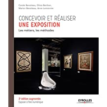 Concevoir et réaliser une exposition: Les métiers, les méthodes.