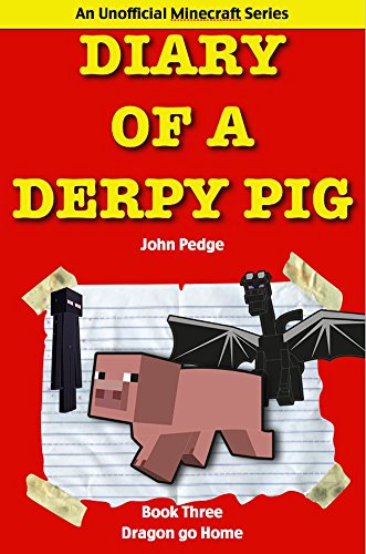 Diary of a Derpy Pig: Dragon Go Home (An Unofficial Minecraft Series) Book 3