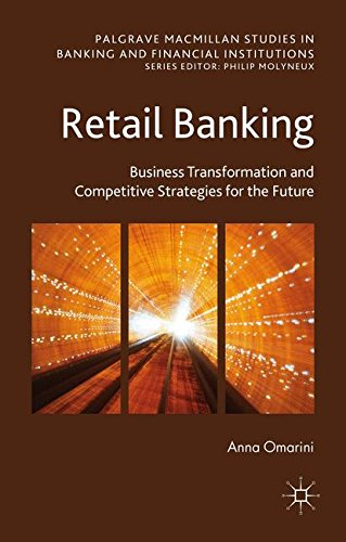 Retail Banking: Business Transformation and Competitive Strategies for the Future (Palgrave Macmillan Studies in Banking and Financial Institutions)