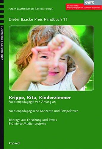 Krippe, Kita, Kinderzimmer: Medienpädagogik von Anfang an (Dieter Baacke Preis Handbuch)