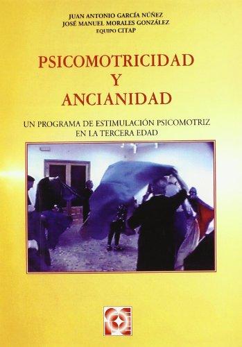 Psicomotricidad y ancianidad: Un programa de estimulación psicomotriz en la tercera edad (Psicomotricidad y Educación) por Juan Antonio García Núñez